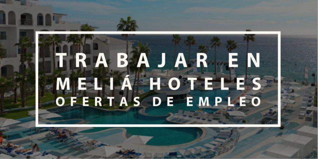 Trabajar en Meliá Hoteles Ofertas de empleo