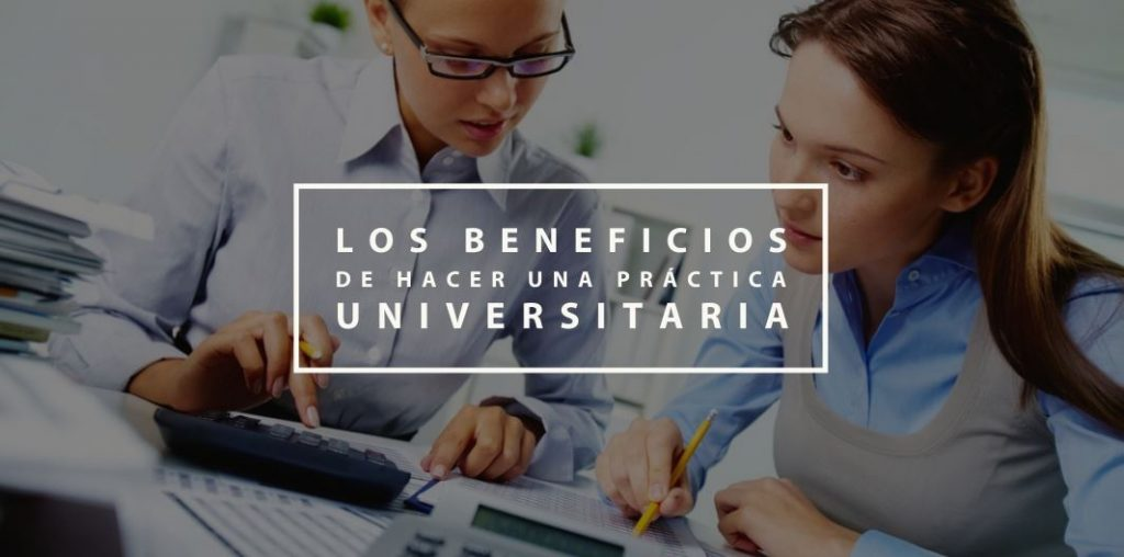 Los beneficios de hacer una práctica universitaria