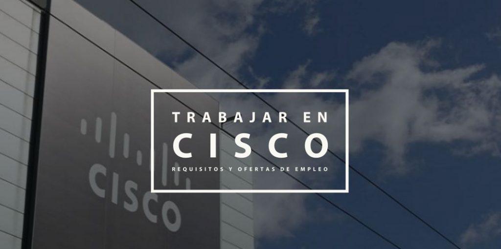 Trabajar en Cisco: Requisitos y Ofertas de empleo