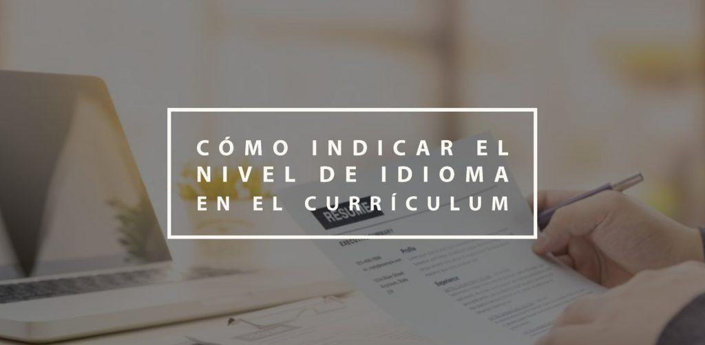 Cómo indicar el nivel de idioma en el Currículum