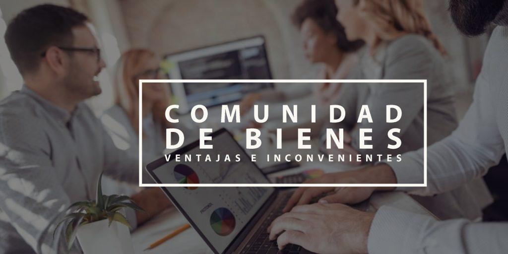 Comunidad de bienes: ventajas e inconvenientes