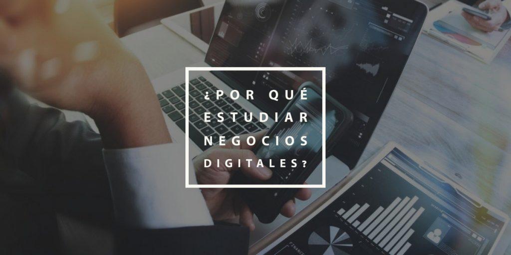 ¿Por qué estudiar Negocios Digitales?