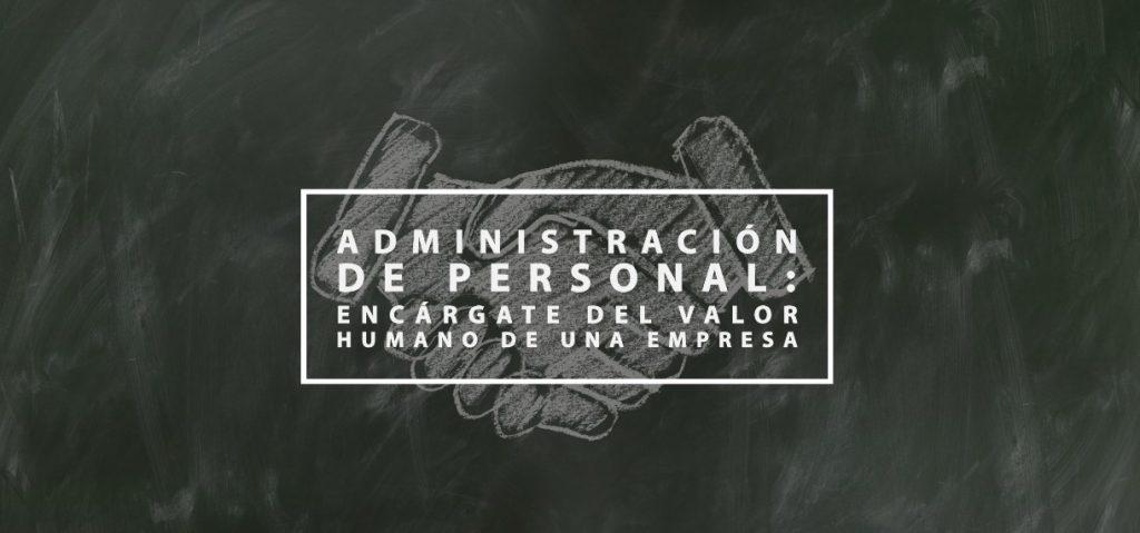 Administración de Personal: Encárgate del valor humano de una empresa