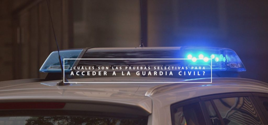 ¿Cuáles son las pruebas selectivas para acceder a la Guardia Civil?
