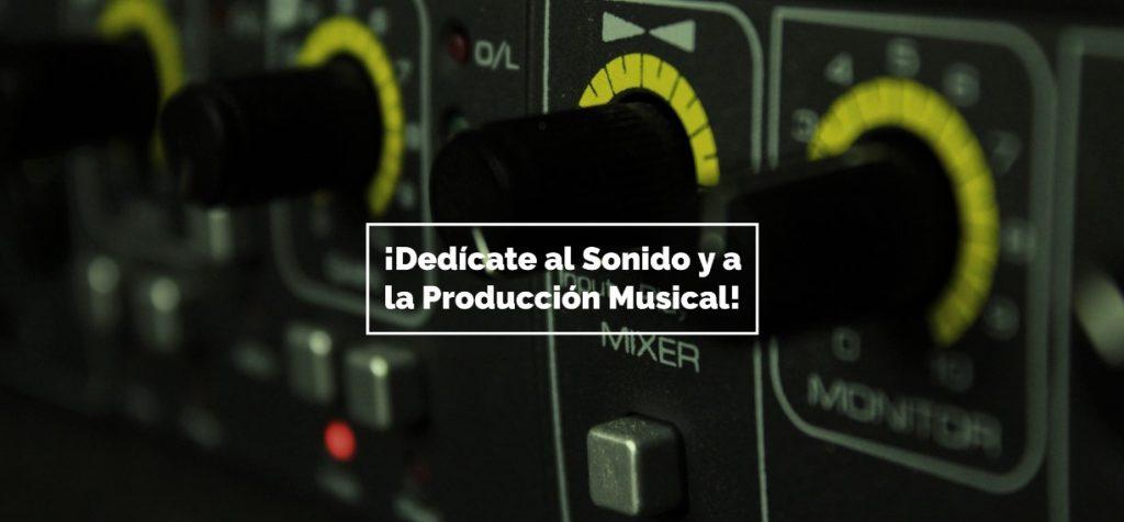 ¡Dedícate al Sonido y a la Producción Musical!