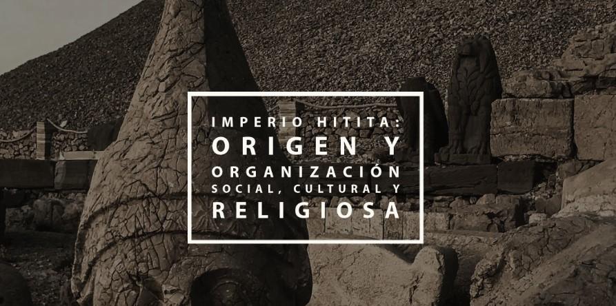 Imperio Hitita: Origen y organización social, cultural y religiosa