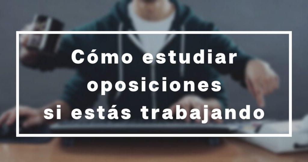 estudiar oposiciones trabajando